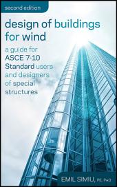 Design of Buildings for Wind: A Guide for ASCE 7-10 Standard Users and Designers of Special Structures, Edition 2
