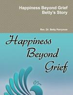 Happiness Beyond Grief Betty's Story