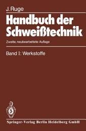 Handbuch der Schweißtechnik: Band I: Werkstoffe, Ausgabe 2