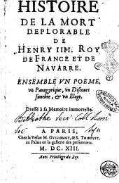 Histoire de la mort deplorable de Henry 4. roy de France et de Nauarre. Ensemble vn poeme, vn panegyrique, vn discours funebre, & vn eloge. ... [P. Matthieu]