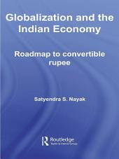 Globalization and the Indian Economy: Roadmap to a Convertible Rupee
