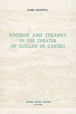 Kingship and Tyranny in the Theater of Guillen de Castro PDF