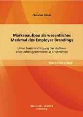Markenaufbau als wesentliches Merkmal des Employer Brandings: Unter Bercksichtigung des Aufbaus einer Arbeitgebermarke in Krisenzeiten