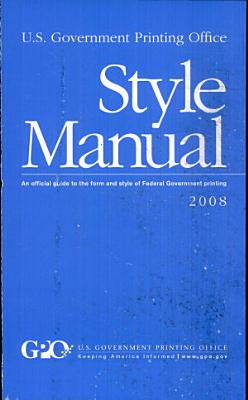 U S  Government Printing Office Style Manual  An Official Guide to the Form and Style of Federal Government Printing  2008  Paper