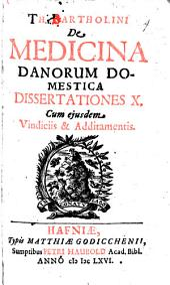 De Medicina Danorum domestica: dissertationes X. cum eiusdem vindicus et additamentis