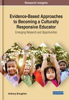 Evidence Based Approaches to Becoming a Culturally Responsive Educator  Emerging Research and Opportunities PDF