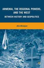 Armenia  the Regional Powers  and the West PDF