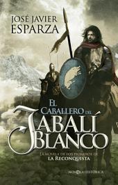 El caballero del jabalí blanco: La novela de los pioneros de la Reconquista