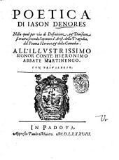 Poetica di Iason Denores nella qual per via di definitione, & diuisione si tratta secondo l'opinion d'Arist. della tragedia, del poema heroico, & della comedia. ..