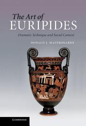 The Art of Euripides: Dramatic Technique and Social Context