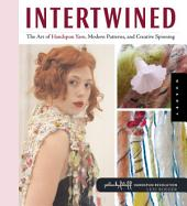 Intertwined: The Art of Handspun Yarn, Modern Patterns, and Creative Spinning
