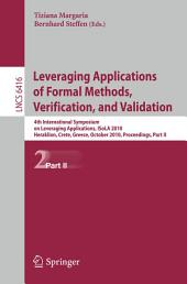 Leveraging Applications of Formal Methods, Verification, and Validation: 4th International Symposium on Leveraging Applications, ISoLA 2010, Heraklion, Crete, Greece, October 18-21, 2010, Proceedings, Part 2
