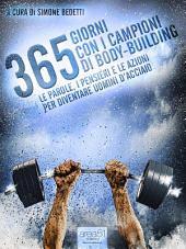 365 giorni con i campioni di body-building: Le parole, i pensieri e le azioni per diventare uomini d'acciaio