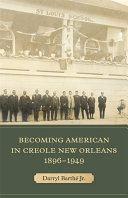 Becoming American in Creole New Orleans  1896   1949 PDF