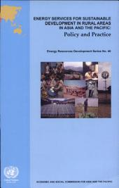 Energy Services for Sustainable Development in Rural Areas in Asia and the Pacific: Policy and Practice