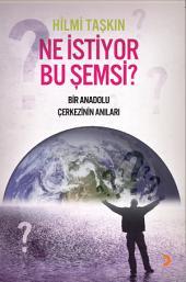 Ne İstiyor Bu Şemsi?: Bir Anadolu Çerkezinin Anıları