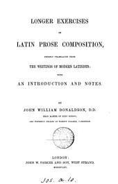 Longer exercises in Latin prose composition, chiefly tr. from the writings of modern Latinists: with an intr. and notes by J.W. Donaldson
