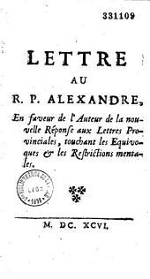 Lettre au R. P. Alexandre en faveur de l'auteur de la Nouvelle réponse aux Lettres provinciales touchant les équivoques et les restrictions mentales