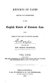 Reports of Cases Argued and Determined in the English Courts of Common Law: With Tables of the Cases and Principal Matters, Volume 69