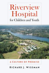 Riverview Hospital for Children and Youth: A Culture of Promise