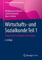 Wirtschafts- und Sozialkunde Teil 1: Programmierte Aufgaben mit Lösungen, Ausgabe 6