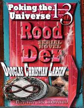 Rood Der: 13: Poking the Universe