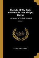The Life Of The Right Honourable John Philpot Curran  Late Master Of The Rolls In Ireland  PDF
