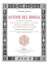 Autour des Borgia: les monuments -- les portraits, Alexandre VI -- César -- Lucrèce; l'épée de César -- l'oeuvre d'Hercule de Fideli; les appartements Borgia au Vatican; études d'histoire et d'art
