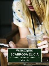 Veneziane Scabrosa Elicia:: Volume 1