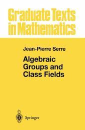 Algebraic Groups and Class Fields