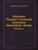 Johannes Turmair s Genannt Aventinus S mmtliche Werke PDF