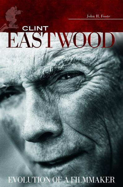 Download Clint Eastwood  Evolution of a Filmmaker Book