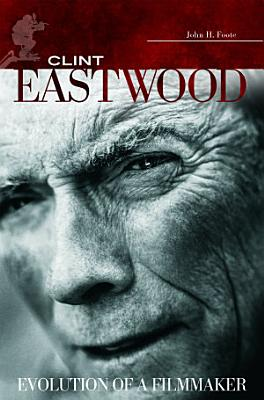 Clint Eastwood  Evolution of a Filmmaker PDF