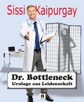 Dr. Bottleneck, Urologe aus Leidenschaft