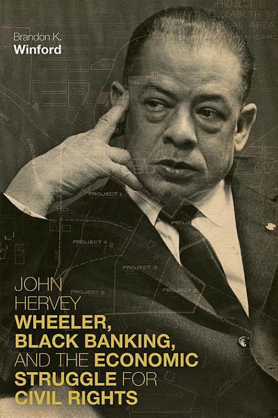 Download John Hervey Wheeler  Black Banking  and the Economic Struggle for Civil Rights Book