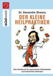 Der kleine Heilpraktiker: Das Handbuch für passionierte Heilpraktiker und beharrliche Patienten