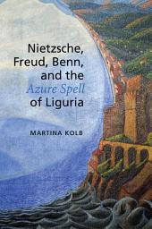 Nietzsche, Freud, Benn, and the Azure Spell of Liguria