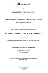 Monuments of Washington's patriotism: containing a fac simile of his publick accounts kept during the revolutionary war; and some of the documents connected with his military command and civil administration; together with an eulogium on the character of Washington, by W. Jackson