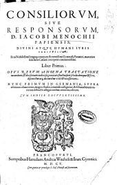 Consiliorum siue Responsorum D. Iacobi Menochii ... liber primus ...