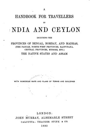 Handbook for Travellers in India and Ceylon Including the Provinces of Bengal  Bombay and Madras  The Panjab  North west Provinces  Rajputana  Central Provinces  Mysore  Etc   the Native States and Assam