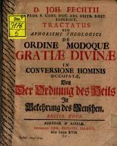 Tractatus seu aphorismi theologici de ordine modoque gratiae divinae in conversione hominis occupatae: Von der Ordnung des Heils in Bekehrung des Menschen