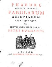 Phaedri Augusti Liberti Fabularum Aesopiarum libri quinque