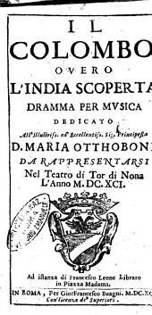 Il Colombo ouero L'India scoperta dramma per musica dedicato all'illustriss. ed eccellentissima sig. principessa D. Maria Ottoboni [Crateo Pradelini]. Da rappresentarsi nel teatro di Tor di Nona l'anno 1691