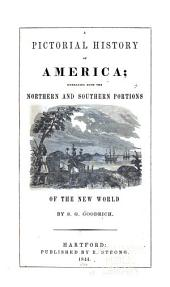A Pictorial History of America: Embracing Both the Northern and Southern Portions of the New World