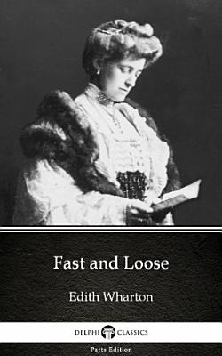Fast and Loose by Edith Wharton   Delphi Classics  Illustrated