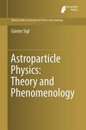 Astroparticle Physics: Theory and Phenomenology