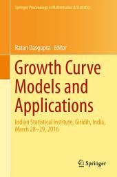 Growth Curve Models and Applications: Indian Statistical Institute, Giridih, India, March 28-29, 2016