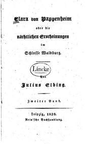 Clara von Pappenheim: oder, die nächtlichen Erscheinungen in Schlosse Waldburg, Band 2