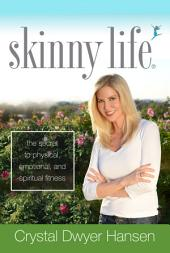 Skinny Life: The Secret to Physical, Emotional, and Spiritual Fitness