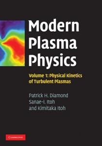 Modern Plasma Physics  Volume 1  Physical Kinetics of Turbulent Plasmas